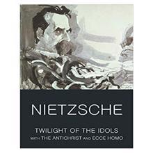 Twilight of the Idol,  Nietzsche. F.